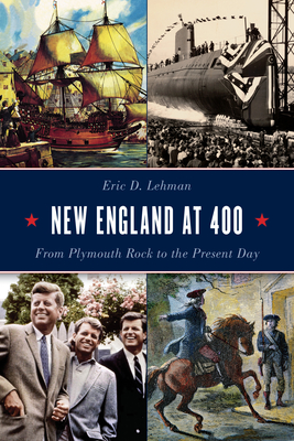 New England at 400: From Plymouth Rock to the Present Day Cover Image