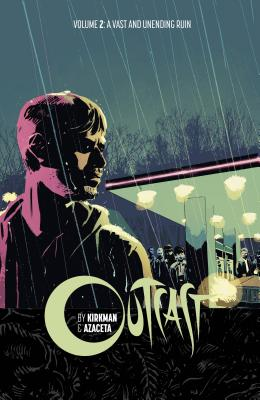 Outcast by Kirkman & Azaceta Volume 2: A Vast and Unending Ruin cover image