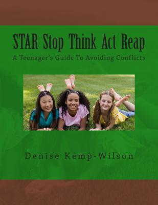 Star: Stop Think Act Reap: A Teenager's Guide To Avoiding Conflicts Cover Image