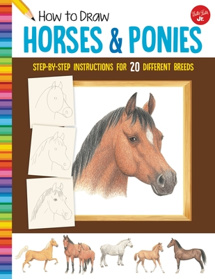 How to Draw Horses & Ponies: Step-by-step instructions for 20 different breeds (Learn to Draw) Cover Image