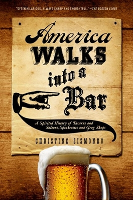 America Walks Into a Bar: A Spirited History of Taverns and Saloons, Speakeasies and Grog Shops Cover Image