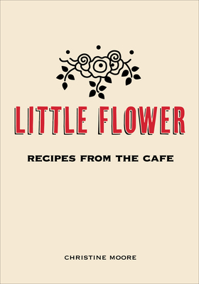 Little Flower: Recipes from the Cafe Cover Image