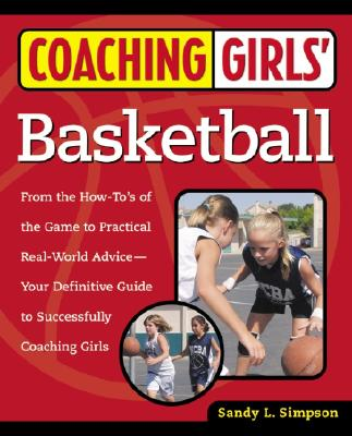 Coaching Girls' Basketball: From the How-To's of the Game to Practical Real-World Advice--Your Definitive  Guide to Successfully Coaching Girls Cover Image