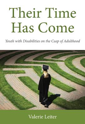 Their Time Has Come: Youth with Disabilities on the Cusp of Adulthood (Rutgers Series in Childhood Studies) Cover Image
