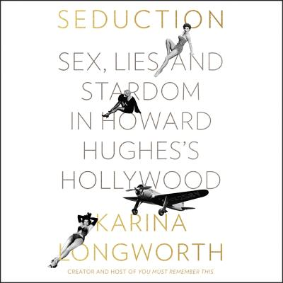 Seduction Lib/E: Sex, Lies, and Stardom in Howard Hughes's Hollywood Cover Image
