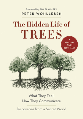 The Hidden Life of Trees: What They Feel, How They Communicate--Discoveries from a Secret World Cover Image
