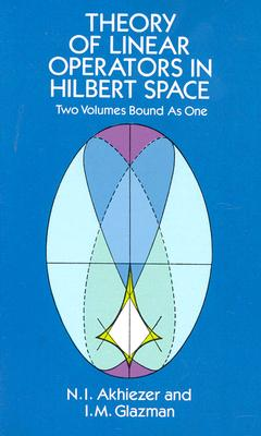 Theory of Linear Operators in Hilbert Space (Dover Books on Mathematics) Cover Image