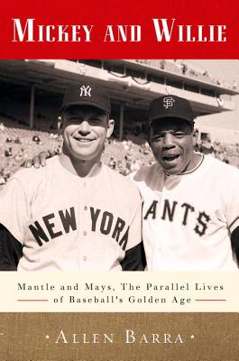 Mickey and Willie: Mantle and Mays--The Parallel Lives of Baseball's Golden Age Cover Image