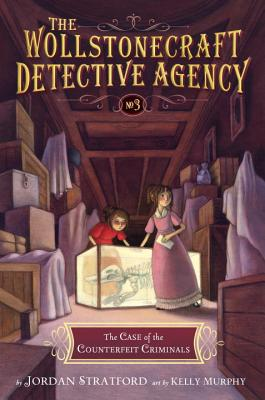 The Wollstonecraft Detective Agency: The Case of the Counterfeit Criminals by Jordan Straford