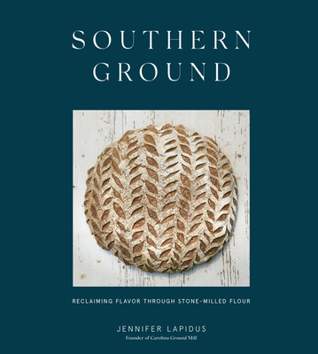 Southern Ground: Reclaiming Flavor Through Stone-Milled Flour [A Baking Book] Cover Image