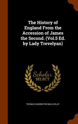 Cover for The History of England from the Accession of James the Second. (Vol.5 Ed. by Lady Trevelyan)