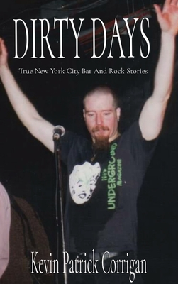 Dirty Days: True New York City Bar And Rock Stories Cover Image