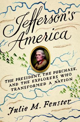 Jefferson's America: The President, the Purchase, and the Explorers Who Transformed a Nation image_path