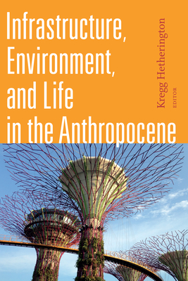 Infrastructure, Environment, and Life in the Anthropocene (Experimental Futures) Cover Image