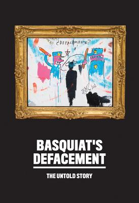 Basquiat's Defacement: The Untold Story Cover Image