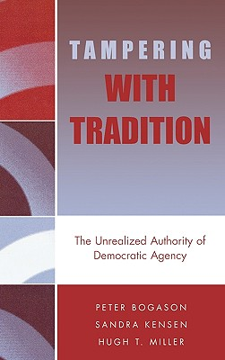 Tampering with Tradition: The Unrealized Authority of Democratic Agency (New Directions in Culture and Governance) Cover Image