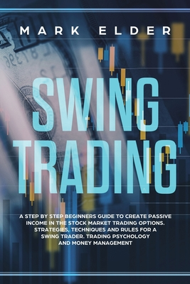 Swing Trading: A step by step beginners guide to create passive income in the Stock market trading options. Strategies, techniques an Cover Image