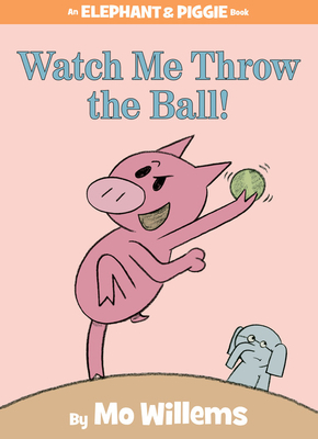 Watch Me Throw the Ball! (An Elephant and Piggie Book) Cover Image