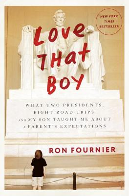 Love That Boy: What Two Presidents, Eight Road Trips, and My Son Taught Me About a Parent's Expectations Cover Image