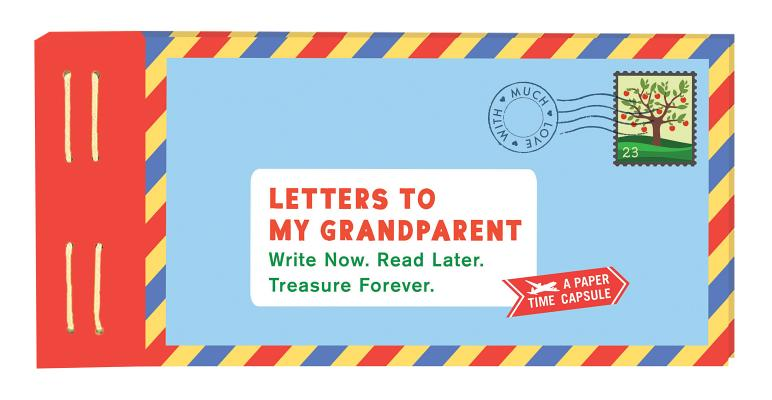 Letters to My Grandparent: Write Now. Read Later. Treasure Forever. (Gifts for Grandparents, Thoughtful Gifts, Gifts for Grandmother) Cover Image