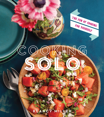 Cooking Solo: The Fun of Cooking for Yourself cover