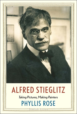 Alfred Stieglitz: Taking Pictures, Making Painters (Jewish Lives) Cover Image