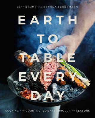 Earth to Table Every Day: Cooking with Good Ingredients Through the Seasons Cover Image