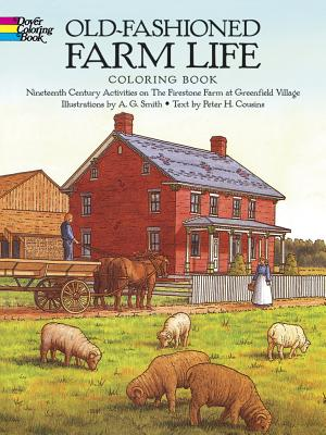 Old-Fashioned Farm Life Coloring Book: Nineteenth Century Activities on the Firestone Farm at Greenfield Village (Dover History Coloring Book) Cover Image