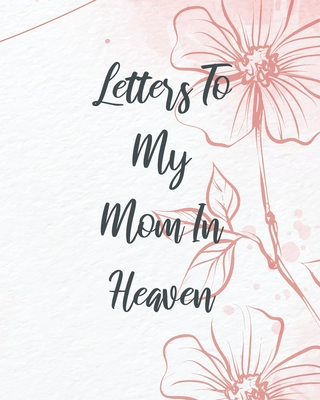 Letters To My Mom In Heaven Cover Image