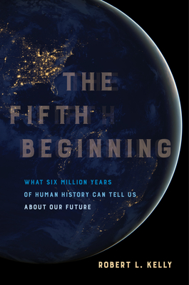 The Fifth Beginning: What Six Million Years of Human History Can Tell Us about Our Future Cover Image