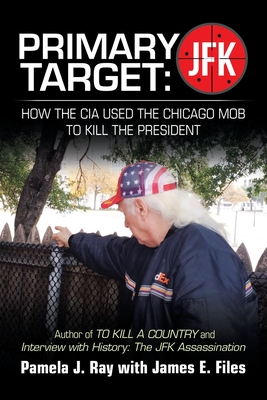 Primary Target: Jfk - How the Cia Used the Chicago Mob to Kill the President: Author of to Kill a County and Interview with History: t Cover Image