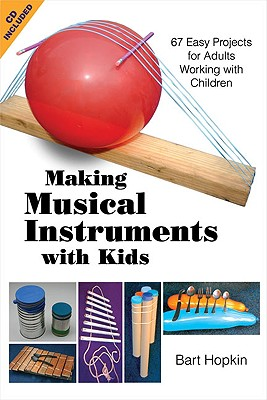 Making Musical Instruments with Kids: 67 Easy Projects for Adults Working with Children Cover Image