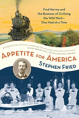 Appetite for America: Fred Harvey and the Business of Civilizing the Wild West--One Meal at a Time Cover Image