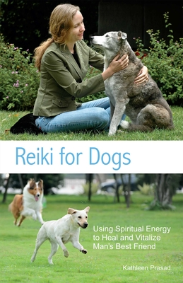 Reiki for Dogs: Using Spiritual Energy to Heal and Vitalize Man's Best Friend Cover Image