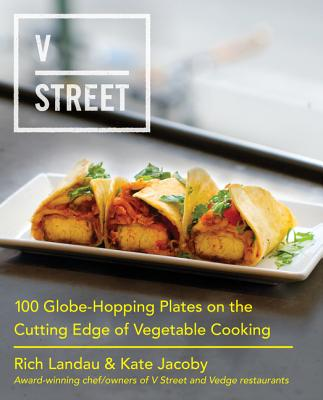 V Street: 100 Globe-Hopping Plates on the Cutting Edge of Vegetable Cooking Cover Image