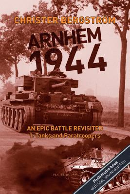 Arnhem 1944: An Epic Battle Revisited: Vol. 1: Tanks and Paratroopers Cover Image