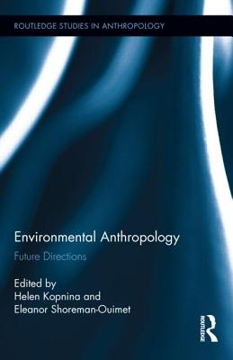 Environmental Anthropology: Future Directions (Routledge Studies in Anthropology #11) Cover Image