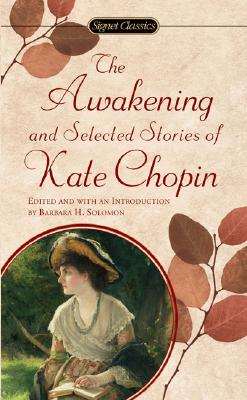 The Awakening and Selected Stories of Kate Chopin Cover Image