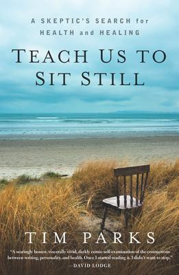 Teach Us to Sit Still: A Skeptic's Search for Health and Healing Cover Image