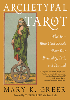 Archetypal Tarot: What Your Birth Card Reveals About Your Personality, Your Path, and Your Potential Cover Image