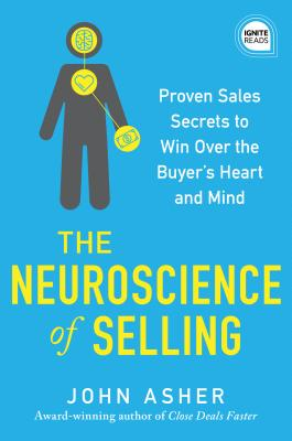 The Neuroscience of Selling: Proven Sales Secrets to Win Over the Buyer's Heart and Mind Cover Image