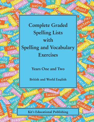 Complete Graded Spelling Lists with Spelling and Vocabulary Exercises: Years One and Two: British and World English Cover Image