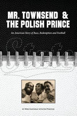 Mr. Townsend & the Polish Prince: An American Story of Race, Redemption, and Football. Cover Image