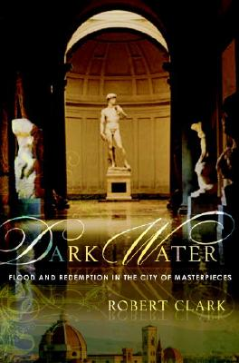 Dark Water: Flood and Redemption in the City of Masterpieces Cover Image