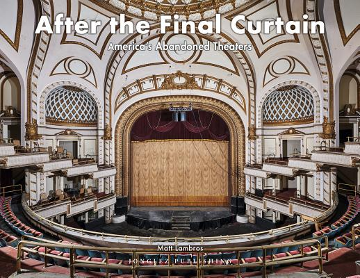 After the Final Curtain: America's Abandoned Theaters Cover Image