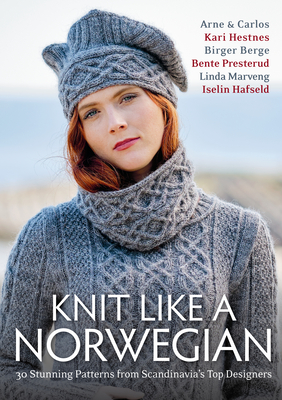Knit Like a Norwegian: 30 Stunning Patterns from Scandinavia's Top Designers Cover Image