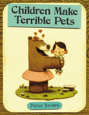 Children Make Terrible Pets (Starring Lucille Beatrice Bear) Cover Image