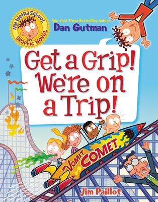 My Weird School Graphic Novel: Get a Grip! We're on a Trip! Cover Image