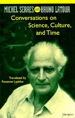 Conversations on Science, Culture, and Time: Michel Serres with Bruno Latour (Studies In Literature And Science) Cover Image