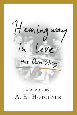 Hemingway in LoveAE Hotchner